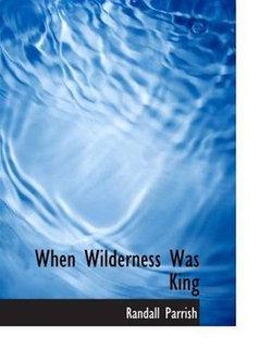 When Wilderness Was King
