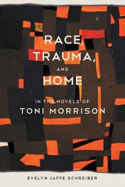 Race, Trauma, and Home in the Novels of Toni Morrison