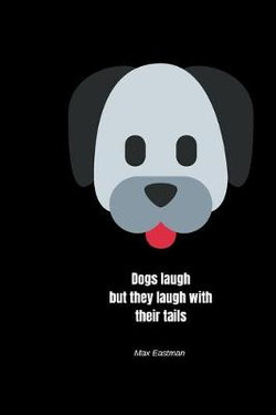 Dogs laugh - but they laugh with their tails - Max Eastman