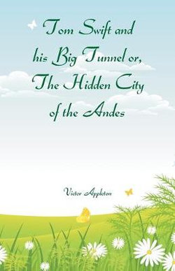 Tom Swift and his Big Tunnel or, The Hidden City of the Andes