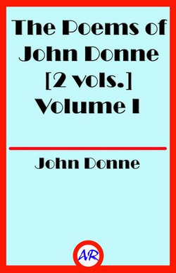 The Poems of John Donne Volume I