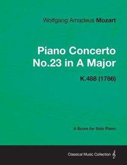 Piano Concerto No.23 in A Major - A Score for Solo Piano K.488 (1786)
