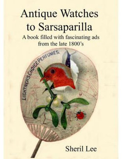 Antique Watches to Sarsaparilla - a Book Filled with Fascinating Ads from the Late 1800's