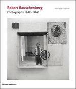 Robert Rauschenberg: Photographs 1949 - 1962
