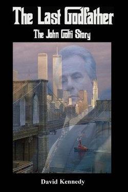 The Last Godfather The John Gotti Story