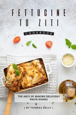 Fettucine to Ziti Cookbook