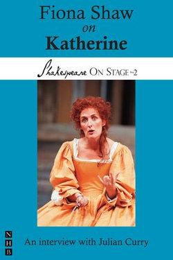 Fiona Shaw on Katherine (Shakespeare On Stage)