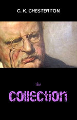 The G. K. Chesterton Collection (The Father Brown Stories, The Napoleon of Notting Hill, The Man Who Was Thursday, The Return of Don Quixote and many more!)