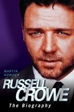 Russell Crowe - The Biography