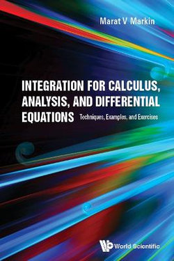 Integration For Calculus, Analysis, And Differential Equations: Techniques, Examples, And Exercises