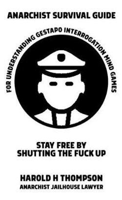 Anarchist Survival Guide for Understanding Gestapo Swine Interrogation Mind Games