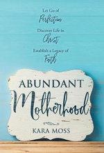Abundant Motherhood