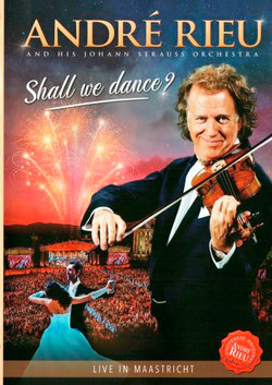 Andre Rieu and his Johann Strauss Orchestra: Shall We Dance?