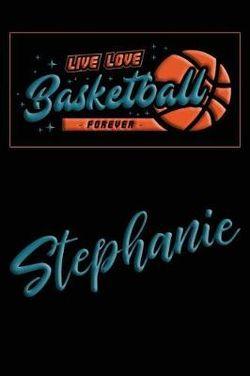 Live Love Basketball Forever Stephanie