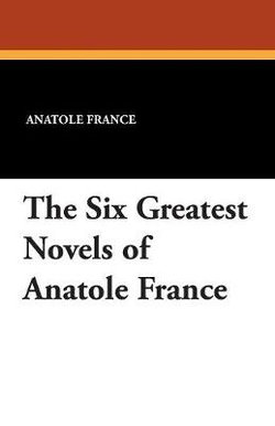 The Six Greatest Novels of Anatole France