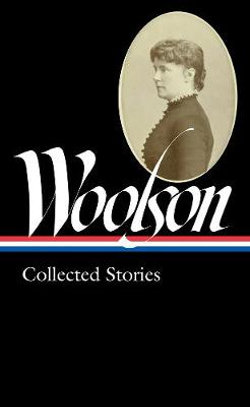 Constance Fenimore Woolson: Collected Stories (LOA #327)