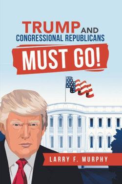 Trump and Congressional Republicans Must Go!