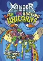 Xander and the Rainbow-Barfing Unicorns: Revenge of the One-Trick Pony