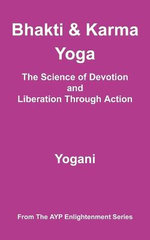Bhakti and Karma Yoga - The Science of Devotion and Liberation Through Action