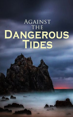 Against the Dangerous Tides
