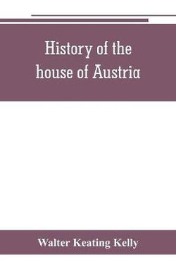 History of the house of Austria, from the accession of Francis I. to the revolution of 1848. In continuation of the history written by Archdeacon Coxe. To which is added Genesis; or, Details of the late Austrian revolution