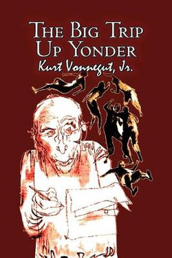 The Big Trip Up Yonder by Kurt Vonnegut, Science Fiction, Literary