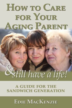 How to Care for Your Aging Parent... & Still Have a Life!
