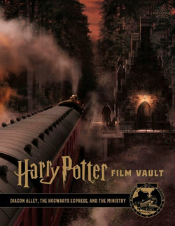 Harry Potter: The Film Vault : Diagon Alley, The Hogwarts Express, and The Ministry of Magic