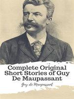 Complete Original Short Stories of Guy De Maupassant