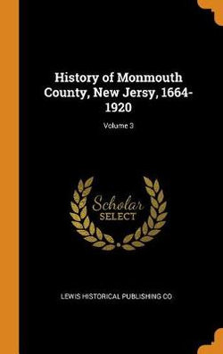 History of Monmouth County, New Jersy, 1664-1920; Volume 3