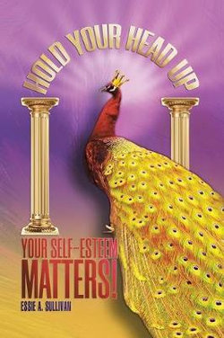 Hold Your Head Up Your Self-Esteem Matters!