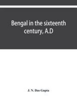 Bengal in the sixteenth century, A.D
