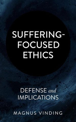 Suffering-Focused Ethics: Defense and Implications