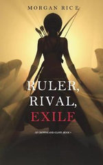 Ruler, Rival, Exile (Of Crowns and Glory-Book 7)