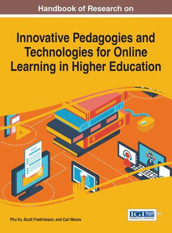 Handbook of Research on Innovative Pedagogies and Technologies for Online Learning in Higher Education