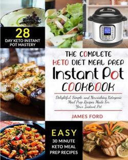 The Complete Keto Diet Meal Prep Instant Pot Cookbook