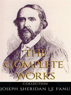 Joseph Sheridan Le Fanu: The Complete Works