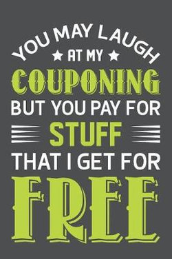You May Laugh At My Couponing But You Pay For Stuff That I Get For Free