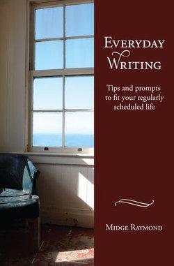 Everyday Writing: Tips and prompts to fit your regularly scheduled life