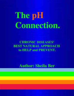 THE pH CONNECTION - By SHEILA BER - Naturopathic Consultant.