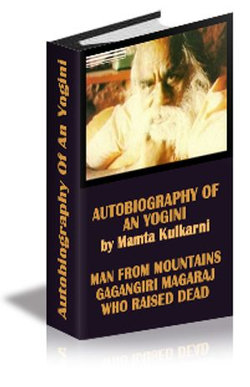 "Autobiography of an yogini by Mamta Kulkarni ""Man From Mountains' Gagangiri Maharaj who raised Dead"