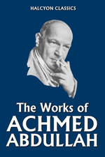 The Works of Achmed Abdullah: 22 Novels and Short Stories