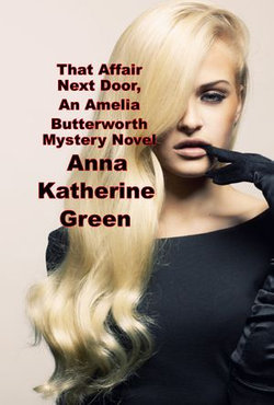 That Affair Next Door, An Amelia Butterworth Mystery Novel