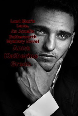 Lost Man's Lane, An Amelia Butterworth Mystery Novel