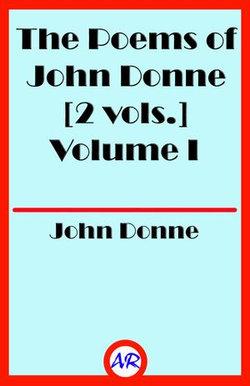 The Poems of John Donne Volume I