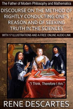 Discourse on the Method of Rightly Conducting One's Reason and of Seeking Truth in the Sciences: With 17 Illustrations and a Free Online Audio Link