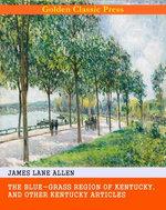 The Blue-Grass Region of Kentucky, and Other Kentucky Articles