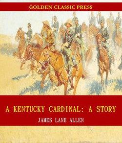 A Kentucky Cardinal: A Story