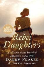 Rebel Daughters/Daughter of the Murray/The Girl From Eureka