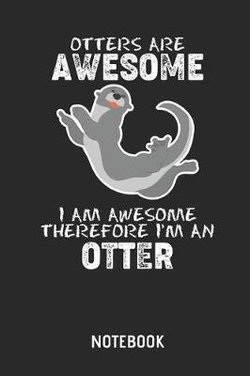 Otters Are Awesome. I Am Awesome. Therefore I'm an Otter. Notebook